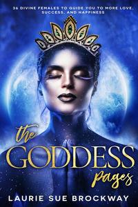 The Goddess Pages: 36 Divine Females to Guide You To More Love, Success, and Happiness