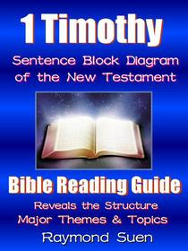 1 Timothy - Sentence Block Diagram Method of the New Testament Holy Bible : Bible Reading Guide - Reveals Structure, Major Themes & Topics