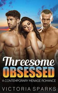 Threesome Obsessed (A Contemporary Menage Romance)