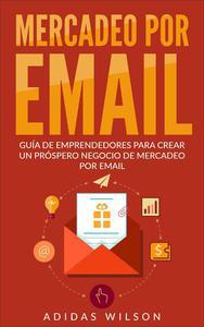 Mercadeo Por Email Guia De Emprendedores Para Crear Un Prospero Negocio De Mercadeo Por Email