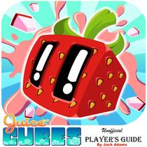 Juice Cubes Unofficial Player's Guide: The Ultimate Player's Guide for How to Play, Download Juice Cubes with Best Tips, Tricks and Hints