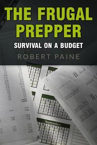The Frugal Prepper: Survival on a Budget