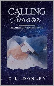 Calling Amara: an Alternate Universe Novella