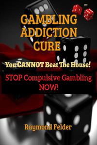 Gambling Addiction Cure - You Cannot Beat The House! - Stop Compulsive Gambling Now!