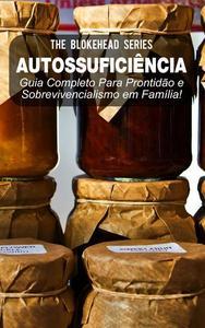Autossuficiência: Guia Completo Para Prontidão e Sobrevivencialismo em Família!