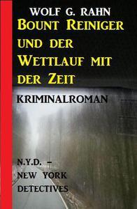 Bount Reiniger und der Wettlauf mit der Zeit: N.Y.D. - New York Detectives Kriminalroman