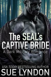 The SEAL's Captive Bride: A Dark Military Romance