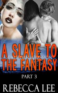 A Slave to the Fantasy, Part 3: California Passion