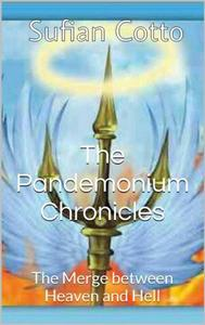 The Pandemonium Chronicles: The Merge between Heaven and Hell