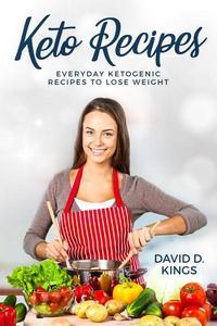 Keto Recipes: Everyday Ketogenic Recipes To Lose Weight