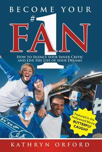 Become Your #1 Fan: How to Silence Your Inner Critic and Live the Life of Your Dreams