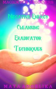 Negative Energy Cleansing Eradicator Techniques