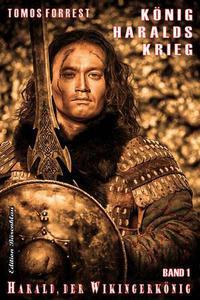 Harald, der Wikingerkönig Band 1: König Haralds Krieg