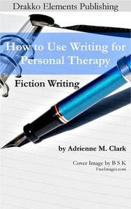 Fiction Writing: How to Use Writing for Personal Therapy