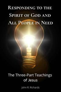 Responding to the Spirit of God and All People in Need, the Three Part Teachings of Jesus