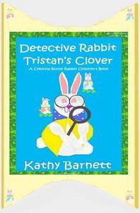 Detective Rabbit Tristan's Clover  A Colorful Bunny Rabbit Children's Book