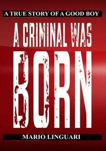 A Criminal Was Born