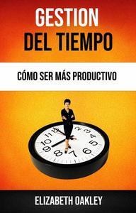 Gestión Del Tiempo: Cómo Ser Más Productivo