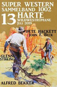 Super Western Sammelband 1002 – 13 harte Wildwestromane Juli 2019