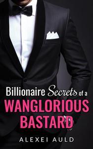 Billionaire Secrets of a Wanglorious Bastard