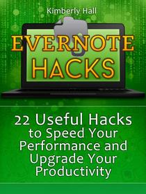 Evernote Hacks: 22 Useful Hacks to Speed Your Performance and Upgrade Your Productivity