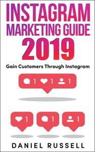 Instagram Marketing 2019 : Gain Customers Through Instagram