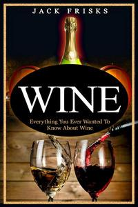 Everything You Wanted to Know About Wine.