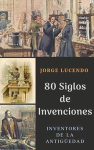 80 Siglos de Invenciones - Diccionario de los Inventos