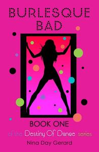 Burlesque Bad: Book One of the Destiny of Dance series
