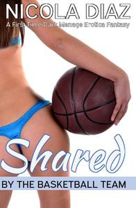 Shared by the Basketball Team - A First Time Dark Menage Erotica Fantasy