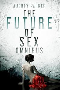 The Future of Sex: The Complete Omnibus (Books 1-12)