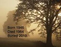 Born 1947...Died 1964...Buried 2019