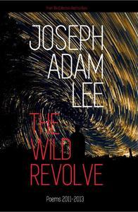 The Wild Revolve: Poems: 2011-2013