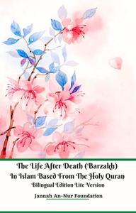 The Life After Death (Barzakh) In Islam Based from The Holy Quran Bilingual Edition Lite Version
