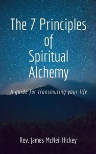 The 7 Principles of Spiritual Alchemy