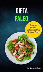 Dieta Paleo Recetas Fáciles Y Deliciosas Para Perder Peso
