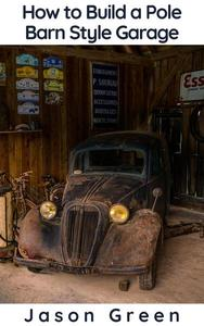 How to Build a Pole Barn Style Garage