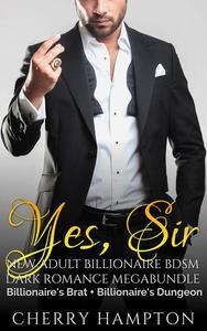 Yes, Sir: New Adult Billionaire BDSM Dark Romance Megabundle