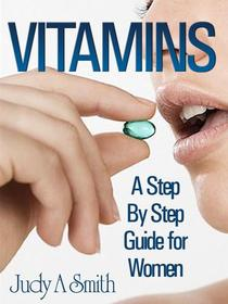 Vitamins: A Step By Step Guide For Women
