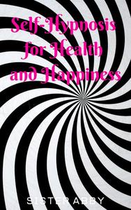 Self-Hypnosis for Health and Happiness