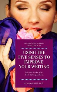 The First Look Literary Ladies Guide to Using the Five Senses to Improve Your Writing