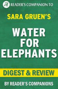 Water for Elephants by Sara Gruen | Digest & Review