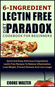 6-Ingredient Lectin Free Diet Paradox Cookbook for Beginners
