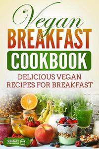 Vegan Breakfast Cookbook: Delicious Vegan Recipes for Breakfast