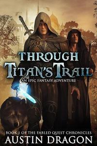 Through Titan's Trail (Fabled Quest Chronicles, Book 1)