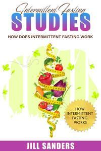 Intermittent Fasting Studies: How Does Intermittent Fasting Work