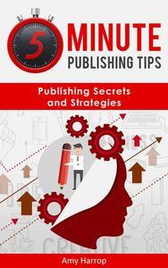 5 Minute Publishing Tips: Publishing Secrets and Strategies