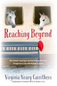 Reaching Beyond - One Woman's Inspiring and Uncompromising Will to Live Through Love and Loss with Multiple Sclerosis