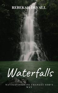 Waterfalls: Navigating Life Changes God's Way