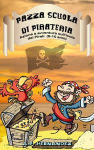 Pazza Scuola di Pirateria - Azione e avventura sull'isola dei Pirati (8-10 anni)